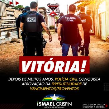 Deputado Ismael Crispin comemora votação da irredutibilidade da Polícia Civil